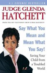 Say What You Mean and Mean What You Say!: Saving Your Child from a Troubled World - Glenda Hatchett, Daniel Paisner