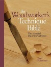 The Woodworker's Technique Bible: The Essential Illustrated Reference - Paul Forrester