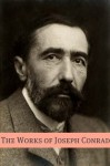 The Works of Joseph Conrad (Annotated with a Biography about the Life and Times of Joseph Conrad) - Golgotha Press, Joseph Conrad