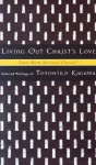 Living Out Christ's Love: Selected Writings - Toyohiko Kagawa, Keith Beasley-Topliffe
