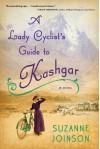 A Lady Cyclist's Guide to Kashgar: A Novel - Suzanne Joinson