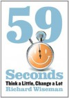59 Seconds: Think a Little, Change a Lot - Richard Wiseman