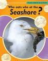Who Eats Who At The Seashore? (Food Chains In Action) - Moira Butterfield