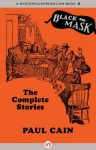 Paul Cain: The Complete Stories - Paul Cain, Boris Dralyuk