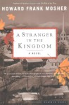 A Stranger in the Kingdom - Howard Frank Mosher