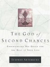 The God of Second Chances: Experiencing His Grace for the Rest of Your Life - Stephen Arterburn