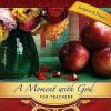 A Moment with God for Teachers - Lisa Flinn