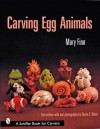 Carving Egg Animals (Schiffer Book for Carvers) - Mary Finn, Donna S. Baker