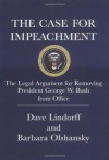The Case for Impeachment: The Legal Argument for Removing President George W. Bush from Office - Dave Lindorff, Barbara Olshansky