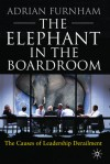The Elephant In the Boardroom: The Causes of Leadership Derailment - Adrian Furnham, John Taylor