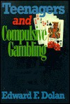 Teenagers and Compulsive Gambling - Edward F. Dolan