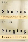 The Shapes of Our Singing - Robin Skelton
