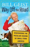 Way Off the Road: Discovering the Peculiar Charms of Small Town America - Bill Geist