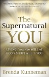 The Supernatural You: Living from the Well of God's Spirit Within You - Brenda Kunneman