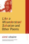 Like a Misunderstood Salvation and Other Poems - Aimé Césaire, Annette Smith, Dominic Thomas
