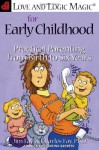 Love and Logic Magic for Early Childhood: Practical Parenting From Birth to Six Years - Jim Fay, Charles Fay