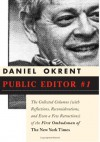 Public Editor #1: The Collected Columns (with Reflections, Reconsiderations and Even a Few Retractions) of the First Ombudsman of The New York Times - Daniel Okrent