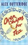 Oven Chips for Tea - Alex Gutteridge