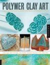 Polymer Clay Art - Celie Fago, Celie Fago, Ellen Marshall, Livia McRee, Georgia Sargeant