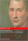 Machiavelli: Philosopher of Power - Ross King