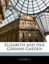 Elizabeth and Her German Garden - Elizabeth von Arnim