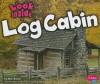 Look Inside a Log Cabin - Mari C. Schuh