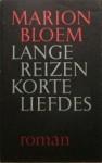 Lange Reizen Korte Liefdes: Roman - Marion Bloem