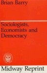 Sociologists, Economists, and Democracy - Brian M. Barry