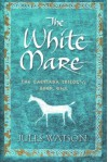 The White Mare: The Dalraida Trilogy, Book One - Jules Watson