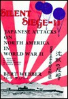 Silent Siege II: Japanese Attacks on North America in World War II - Bert Webber
