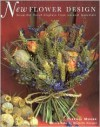 New Flower Design: Beautiful Floral Displays from Natural Materials - Terence Moore, Michelle Garrett