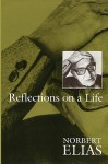 Reflections On A Life - Norbert Elias