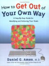 How to Get Out of Your Own Way: A Step-by-Step Guide for Identifying and Achieving Your Goals - Daniel G. Amen