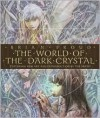 The World of the Dark Crystal - Brian Froud, Rupert Brown, J.J. Llewellyn