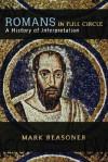 Romans in Full Circle: A History of Interpretation - Mark Reasoner
