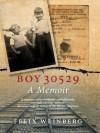 Boy 30529: A Memoir - Felix Weinberg