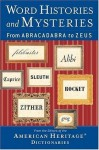 Word Histories and Mysteries: From Abracadabra to Zeus - Editors of the American Heritage Dictionaries
