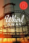 Whirl Away: Stories - Russell Wangersky