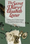 The Secret Diary of Elisabeth Leseur: The Woman Whose Goodness Changed Her Husband from Atheist to Priest - Elisabeth Leseur