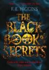 The Black Book of Secrets. F.E. Higgins - F.E. Higgins