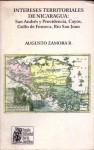 Intereses territoriales de Nicaragua: San Andres y Providencia, Cayos, Golfo de Fonseca, Rio San Juan - Augusto Zamora R.