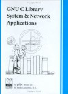 GNU C Library System & Network Applications - Sandra Loosemore, Roland McGrath, Richard M. Stallman