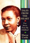 Tales from the Heart: True Stories from My Childhood - Maryse Condé, Richard Philcox