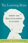 The Learning Brain: Memory and Brain Development in Children - Torkel Klingberg