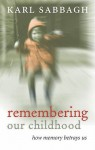 Remembering Our Childhood: How Memory Betrays Us - Karl Sabbagh
