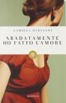 Sbadatamente ho fatto l'amore - Camilla Baresani