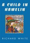 A Child in Hamelin - Richard White