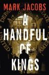 A Handful of Kings: A Novel - Mark Jacobs