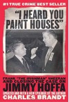 """I Heard You Paint Houses"": Frank ""The Irishman"" Sheeran & Closing the Case on Jimmy Hoffa - Charles Brandt"