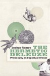 The Hermetic Deleuze: Philosophy and Spiritual Ordeal - Joshua Ramey